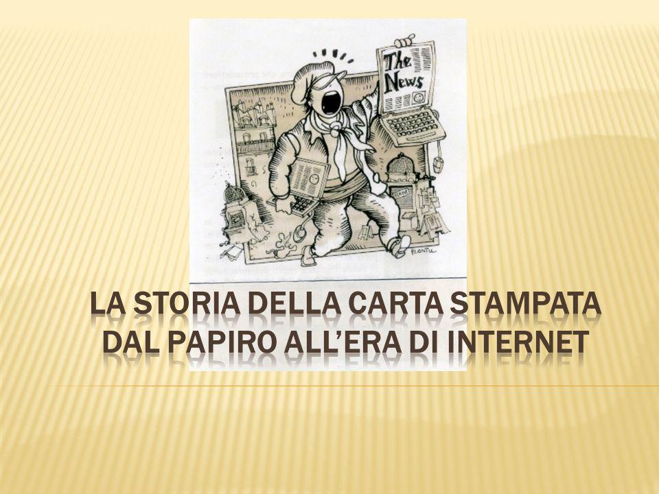 LA STORIA DELLA CARTA STAMPATA DAL PAPIRO ALL'ERA DI INTERNET