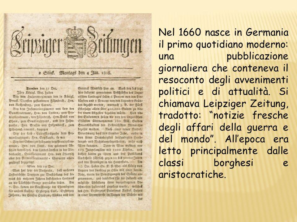 Nel 1660 nasce in Germania il primo quotidiano moderno: una pubblicazione giornaliera che conteneva il resoconto degli avvenimenti politici e di attualità.