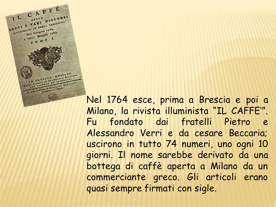 Nel 1764 esce, prima a Brescia e poi a Milano, la rivista illuminista IL CAFFE' .