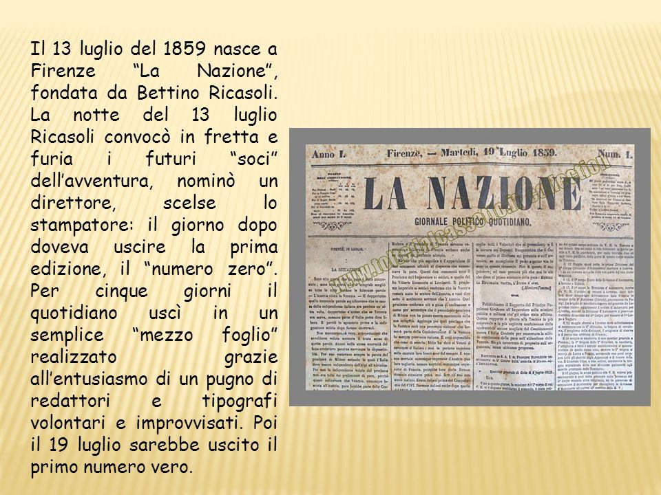 Il 13 luglio del 1859 nasce a Firenze La Nazione , fondata da Bettino Ricasoli.
