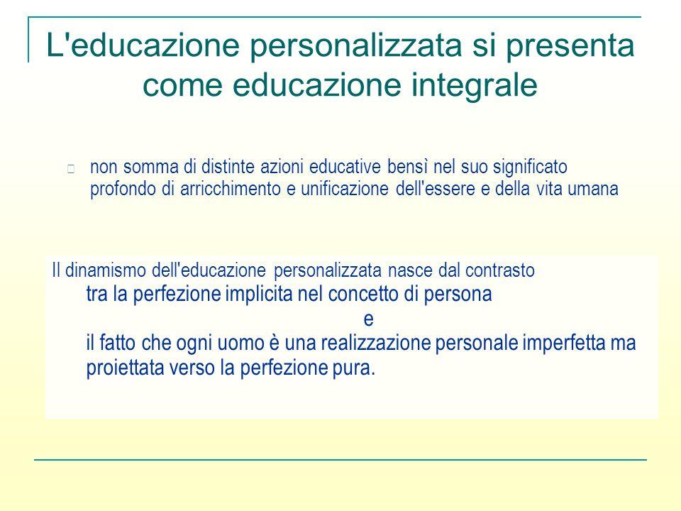L educazione personalizzata si presenta come educazione integrale
