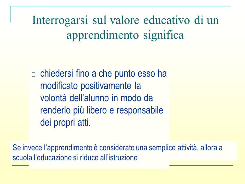 Interrogarsi sul valore educativo di un apprendimento significa