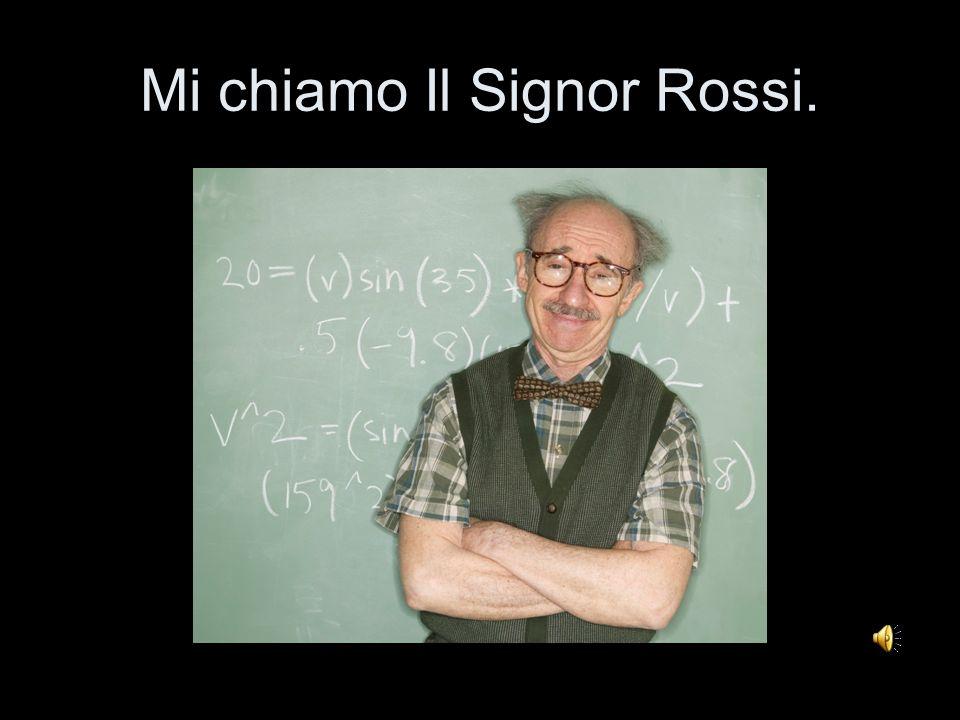 Mi chiamo Il Signor Rossi.