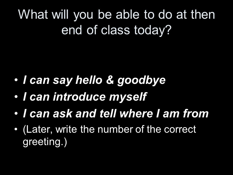 What will you be able to do at then end of class today