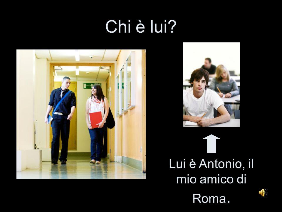 Lui è Antonio, il mio amico di Roma.