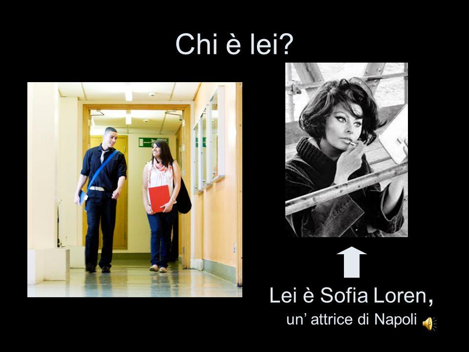 Lei è Sofia Loren, un' attrice di Napoli