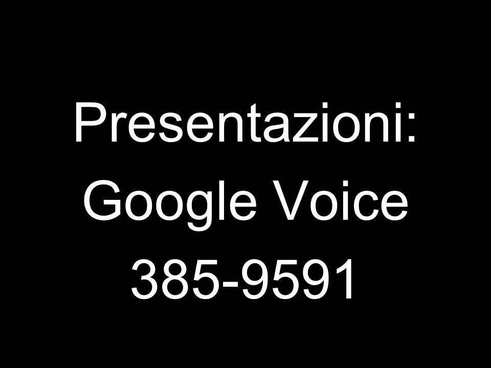 Presentazioni: Google Voice 385-9591