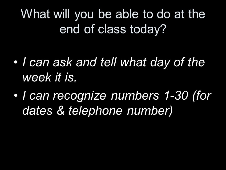 What will you be able to do at the end of class today