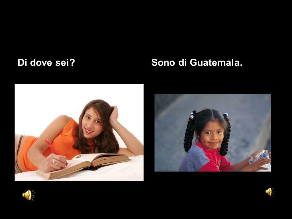 Di dove sei Sono di Guatemala.