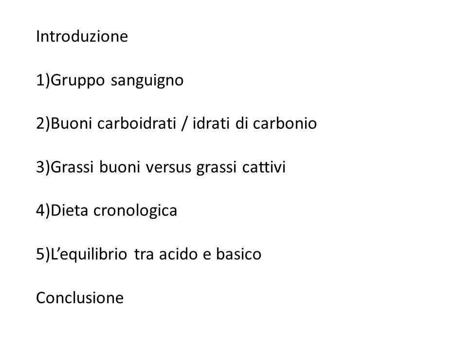 Introduzione Gruppo sanguigno. Buoni carboidrati / idrati di carbonio. Grassi buoni versus grassi cattivi.