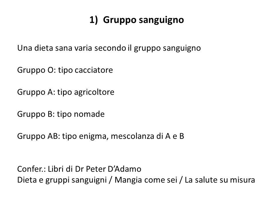 1) Gruppo sanguigno Una dieta sana varia secondo il gruppo sanguigno