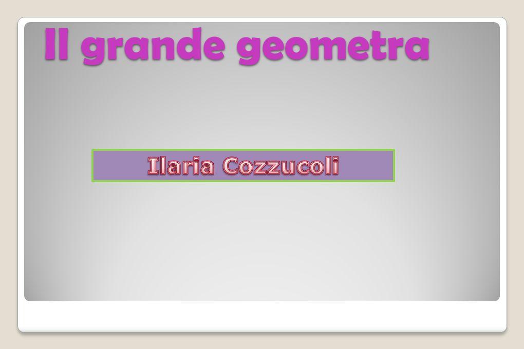 Il grande geometra Ilaria Cozzucoli