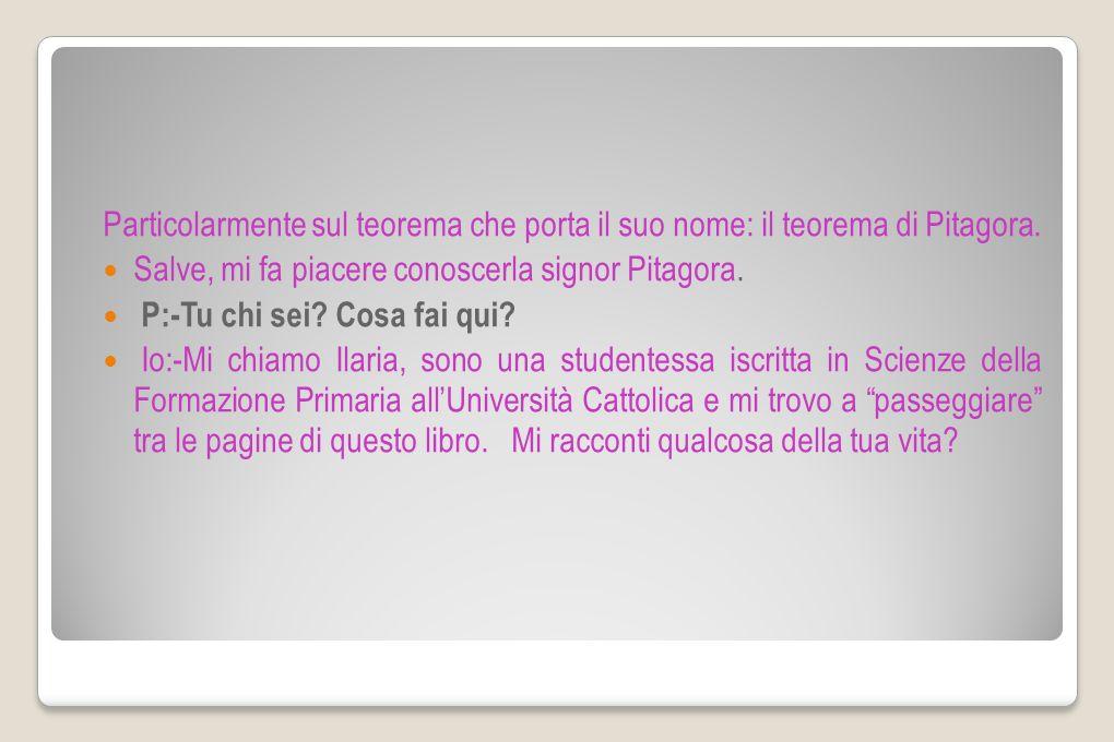 Particolarmente sul teorema che porta il suo nome: il teorema di Pitagora.