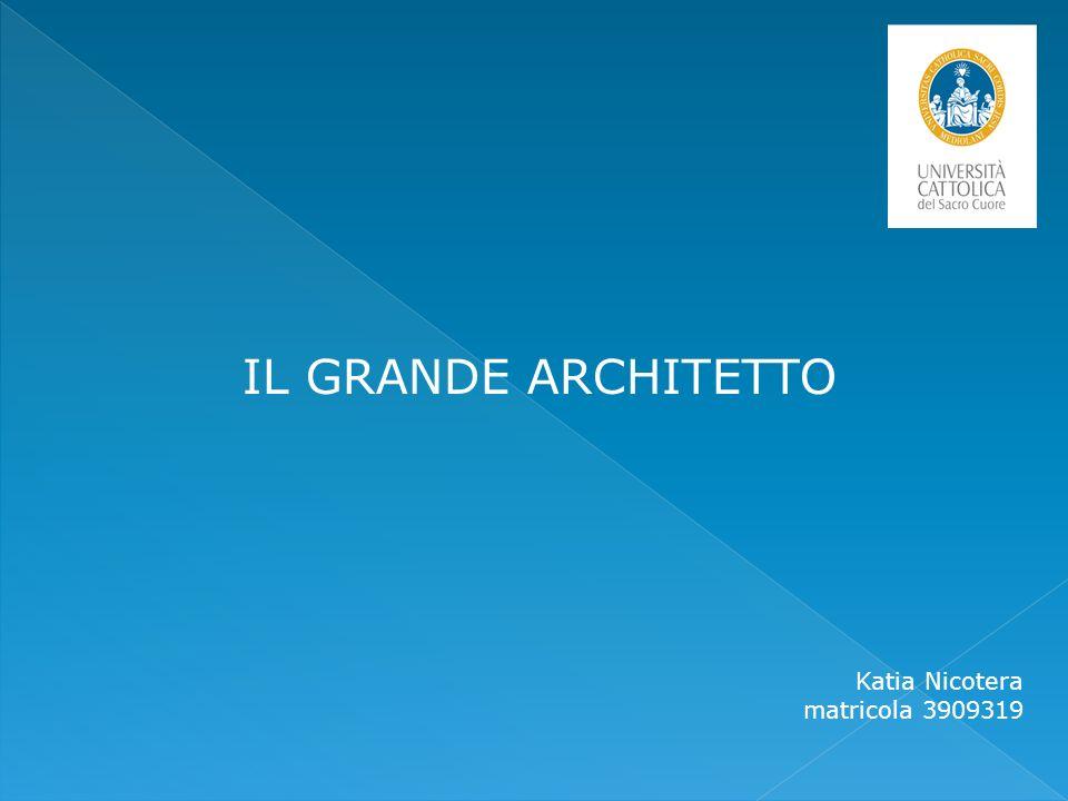 IL GRANDE ARCHITETTO Katia Nicotera matricola 3909319