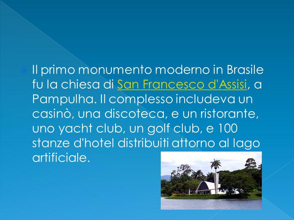 Il primo monumento moderno in Brasile fu la chiesa di San Francesco d Assisi, a Pampulha.