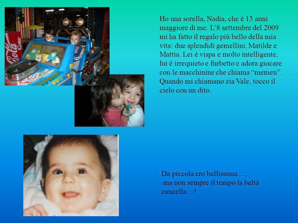 Ho una sorella, Nadia, che è 13 anni maggiore di me
