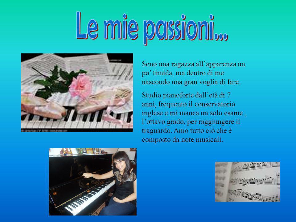 Le mie passioni... Sono una ragazza all'apparenza un po' timida, ma dentro di me nascondo una gran voglia di fare.