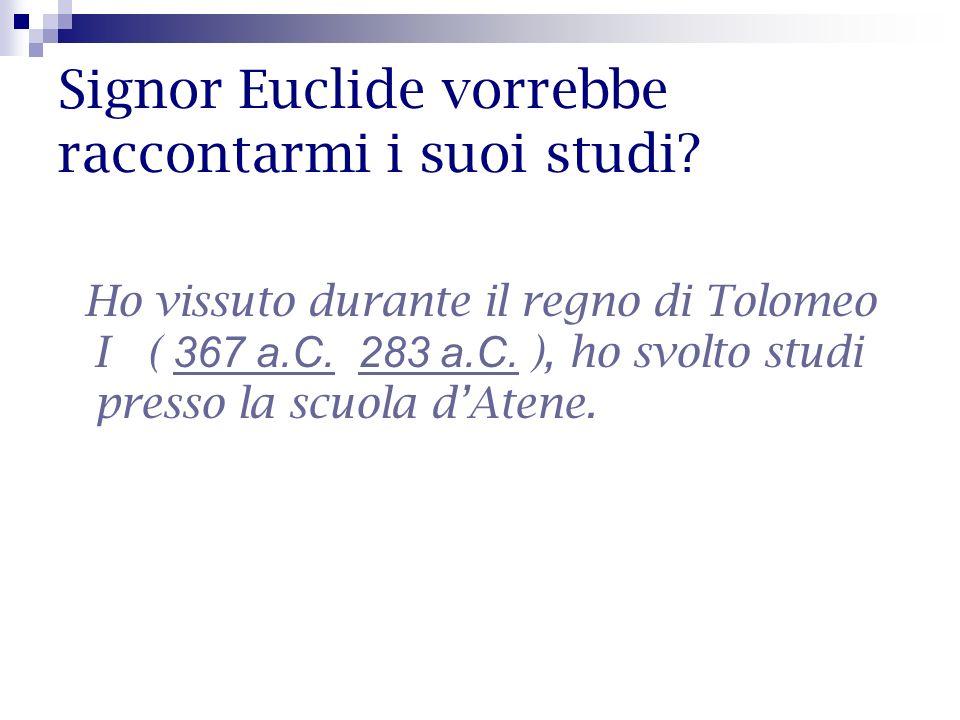 Signor Euclide vorrebbe raccontarmi i suoi studi