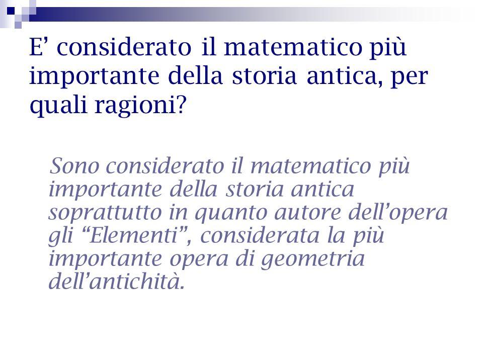 E' considerato il matematico più importante della storia antica, per quali ragioni