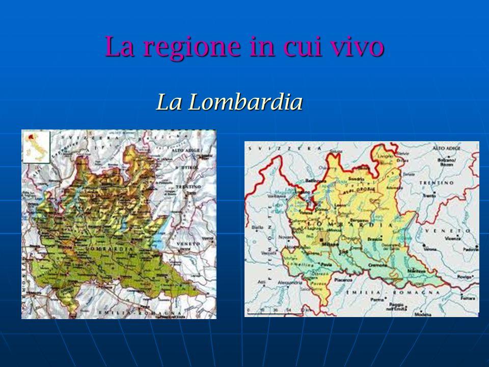 La regione in cui vivo La Lombardia