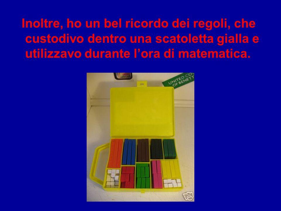 Inoltre, ho un bel ricordo dei regoli, che custodivo dentro una scatoletta gialla e utilizzavo durante l'ora di matematica.