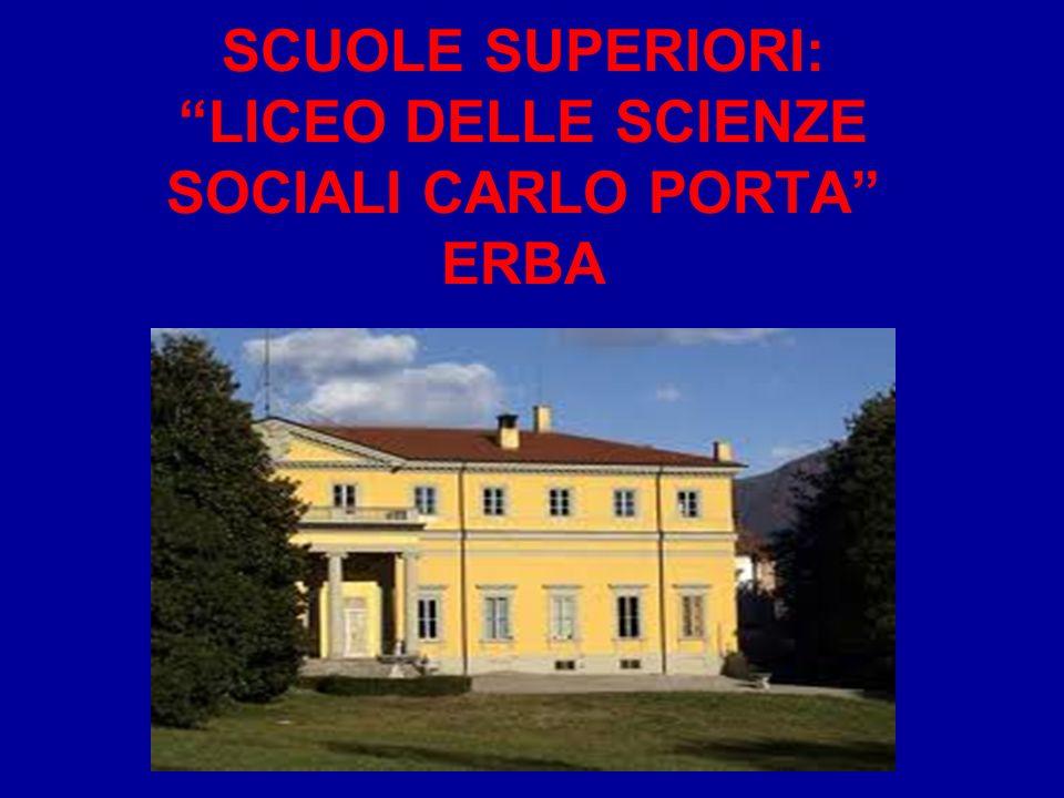 SCUOLE SUPERIORI: LICEO DELLE SCIENZE SOCIALI CARLO PORTA ERBA