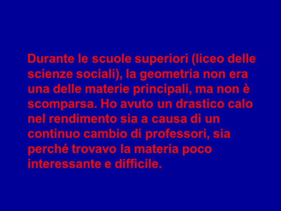 Durante le scuole superiori (liceo delle scienze sociali), la geometria non era una delle materie principali, ma non è scomparsa.