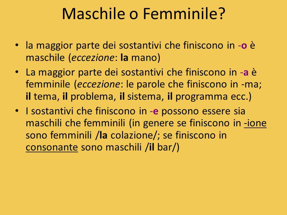 Maschile o Femminile la maggior parte dei sostantivi che finiscono in -o è maschile (eccezione: la mano)
