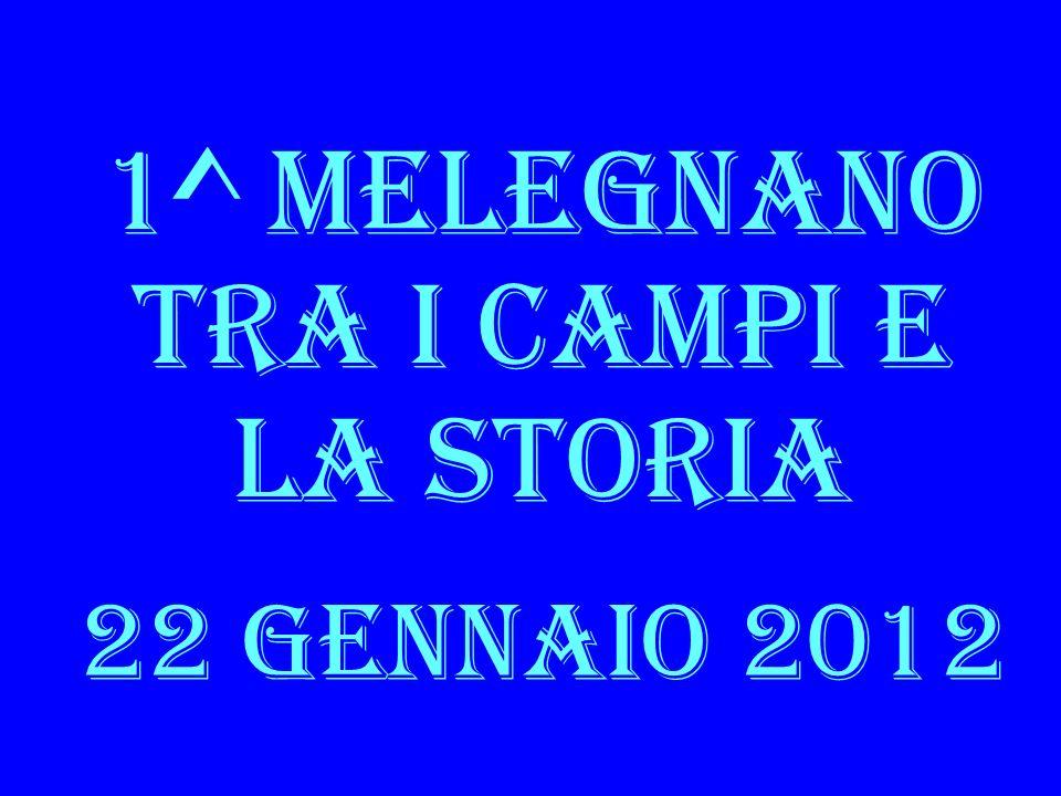 1^ MELEGNANO TRA I CAMPI E LA STORIA 22 GENNAIO 2012