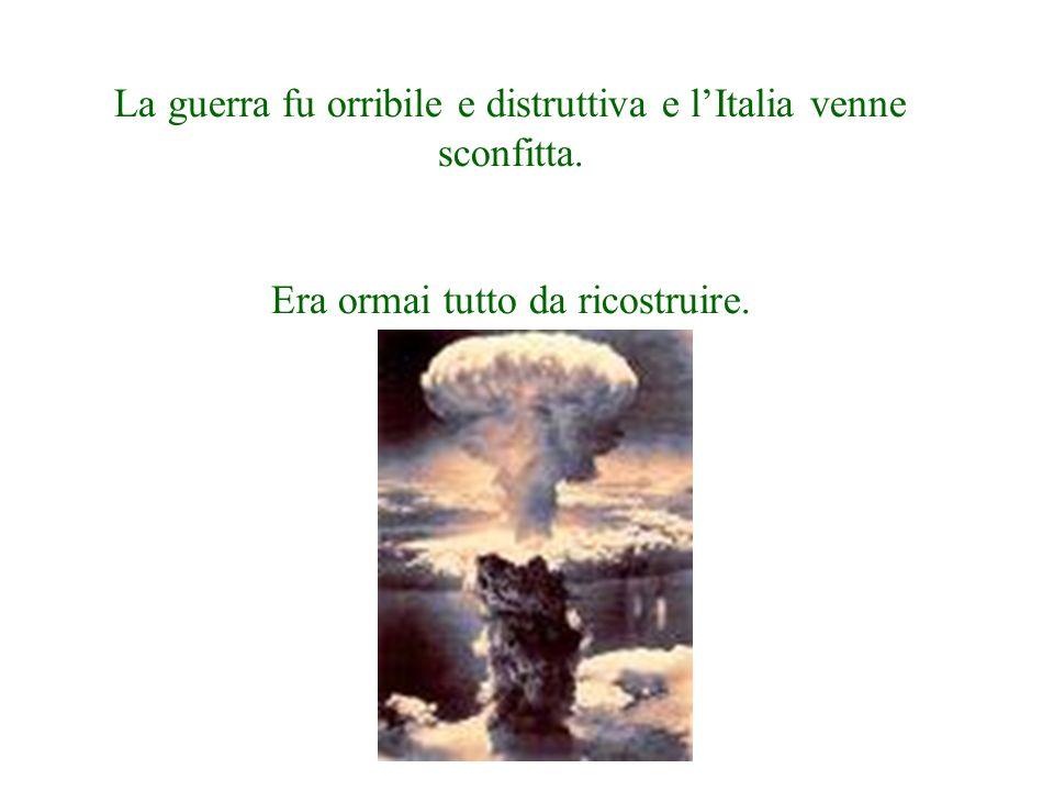 La guerra fu orribile e distruttiva e l'Italia venne sconfitta.