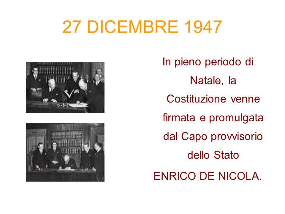 27 DICEMBRE 1947 In pieno periodo di Natale, la Costituzione venne firmata e promulgata dal Capo provvisorio dello Stato.