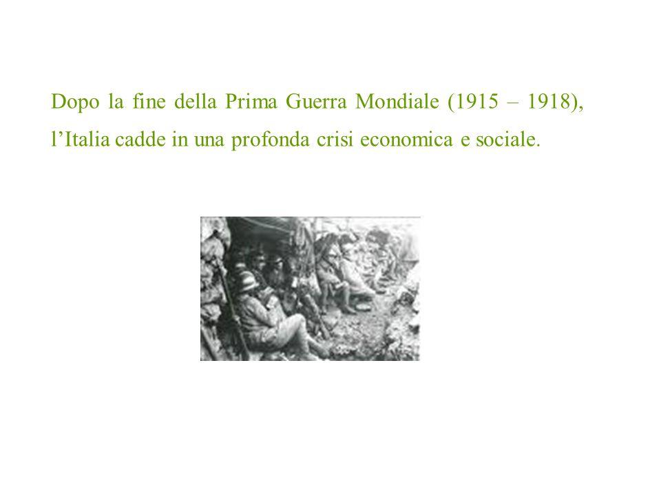Dopo la fine della Prima Guerra Mondiale (1915 – 1918), l'Italia cadde in una profonda crisi economica e sociale.