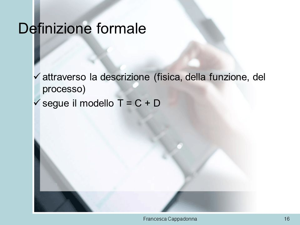 Definizione formaleattraverso la descrizione (fisica, della funzione, del processo) segue il modello T = C + D.