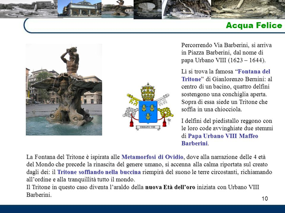 Acqua Felice Percorrendo Via Barberini, si arriva in Piazza Barberini, dal nome di papa Urbano VIII (1623 – 1644).