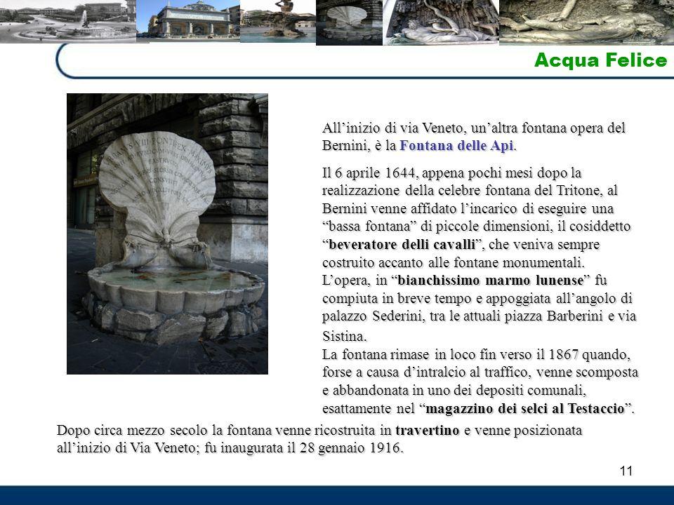 Acqua Felice All'inizio di via Veneto, un'altra fontana opera del Bernini, è la Fontana delle Api.