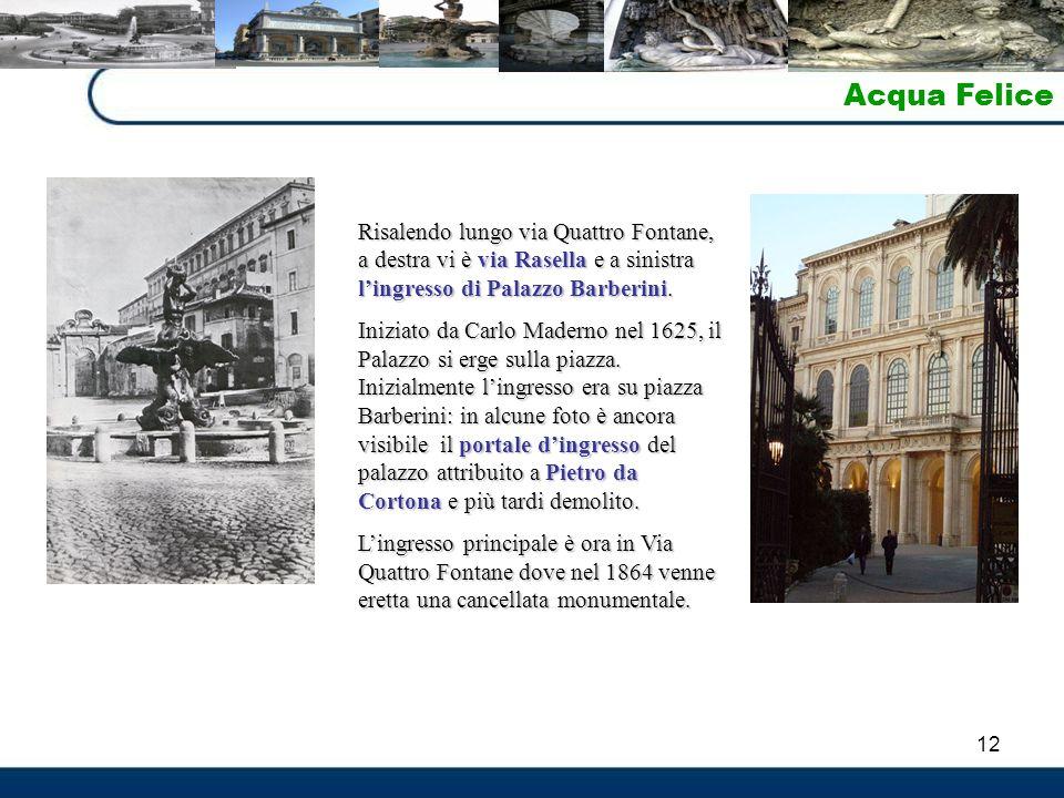 Acqua Felice Risalendo lungo via Quattro Fontane, a destra vi è via Rasella e a sinistra l'ingresso di Palazzo Barberini.