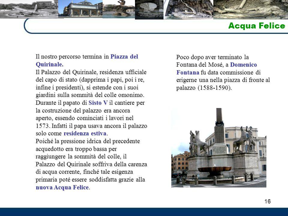 Acqua Felice Il nostro percorso termina in Piazza del Quirinale.