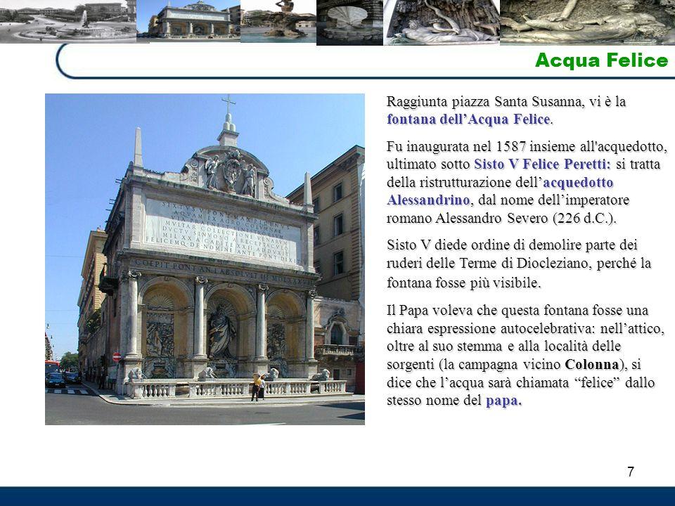 Acqua Felice Raggiunta piazza Santa Susanna, vi è la fontana dell'Acqua Felice.