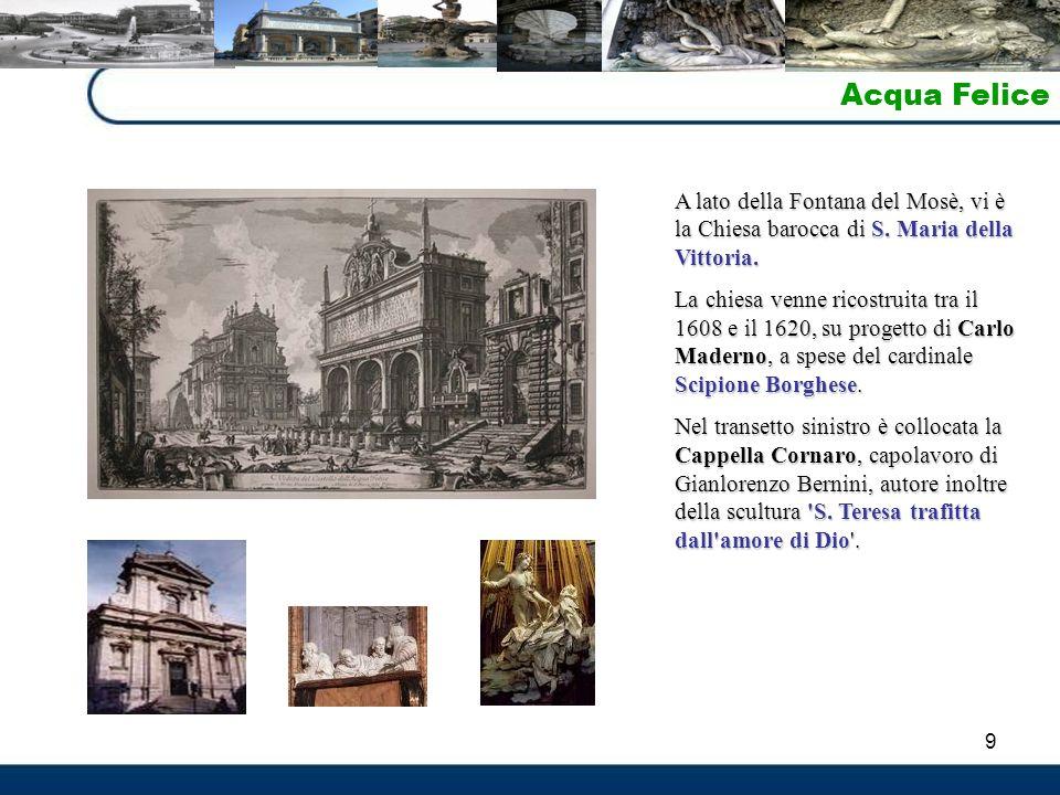 Acqua Felice A lato della Fontana del Mosè, vi è la Chiesa barocca di S. Maria della Vittoria.