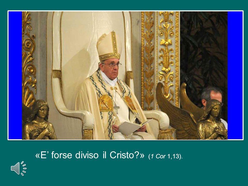 «E' forse diviso il Cristo » (1 Cor 1,13).