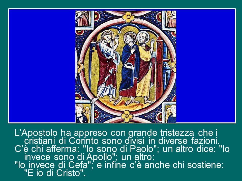 L'Apostolo ha appreso con grande tristezza che i cristiani di Corinto sono divisi in diverse fazioni.