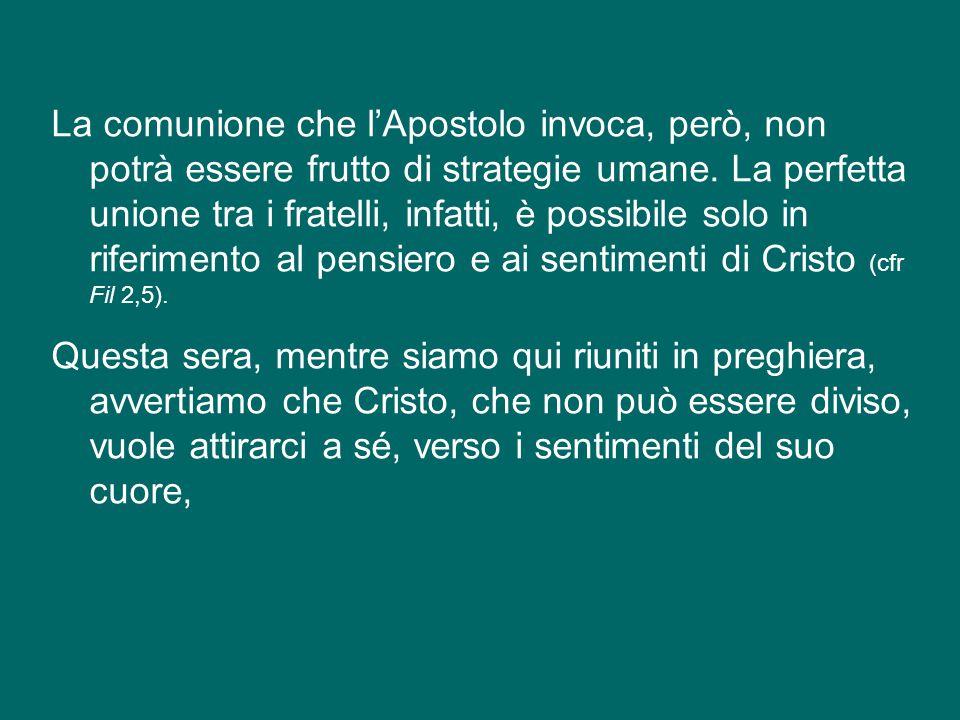 La comunione che l'Apostolo invoca, però, non potrà essere frutto di strategie umane.