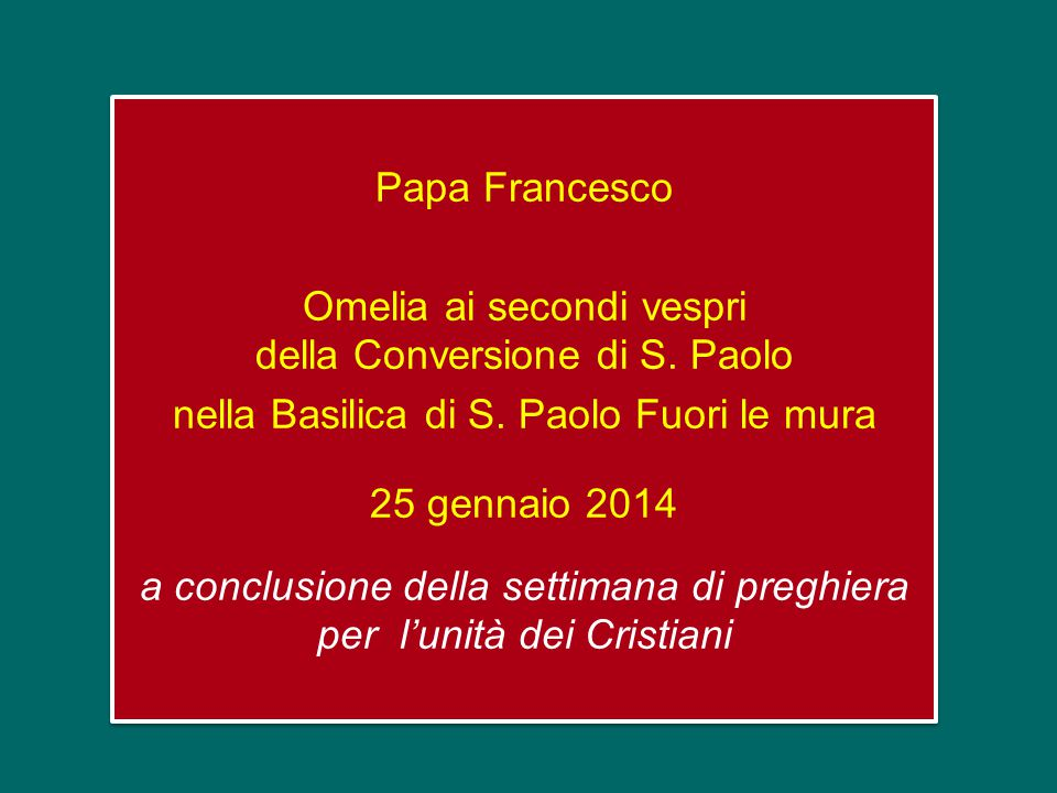 Papa Francesco Omelia ai secondi vespri della Conversione di S