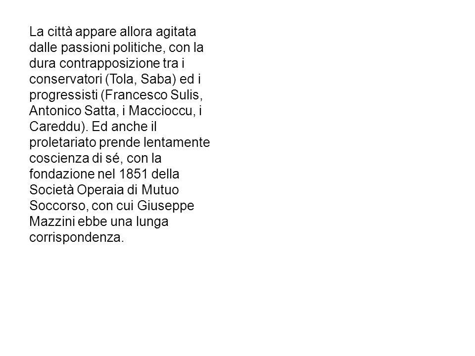 La città appare allora agitata dalle passioni politiche, con la dura contrapposizione tra i conservatori (Tola, Saba) ed i progressisti (Francesco Sulis, Antonico Satta, i Maccioccu, i Careddu).