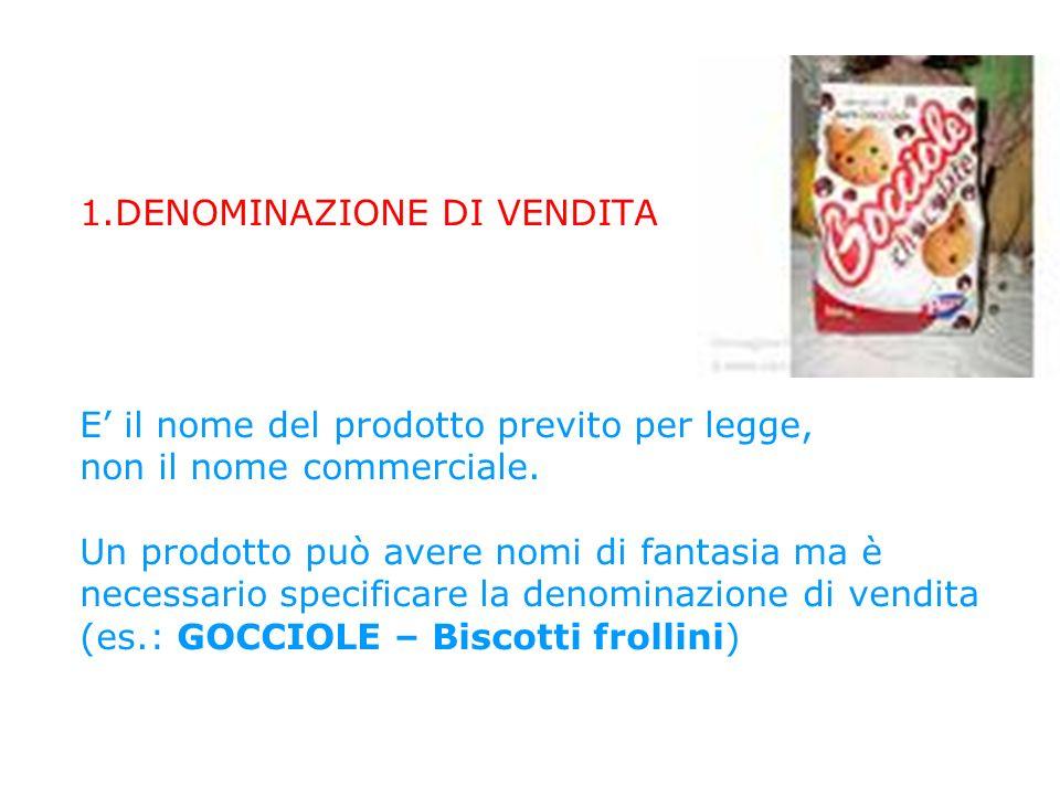 1.DENOMINAZIONE DI VENDITA E' il nome del prodotto previto per legge, non il nome commerciale.