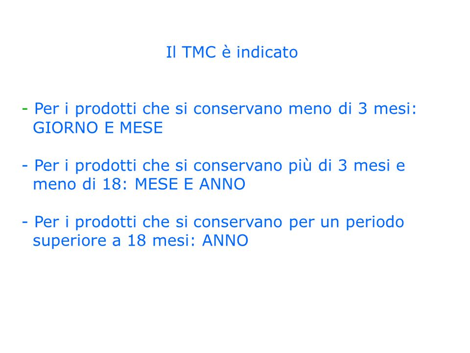 Il TMC è indicato - Per i prodotti che si conservano meno di 3 mesi: GIORNO E MESE. - Per i prodotti che si conservano più di 3 mesi e.