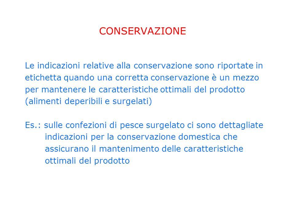 CONSERVAZIONE Le indicazioni relative alla conservazione sono riportate in. etichetta quando una corretta conservazione è un mezzo.