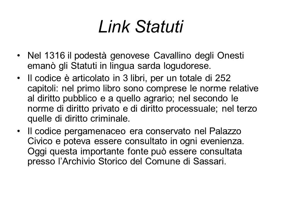 Link Statuti Nel 1316 il podestà genovese Cavallino degli Onesti emanò gli Statuti in lingua sarda logudorese.
