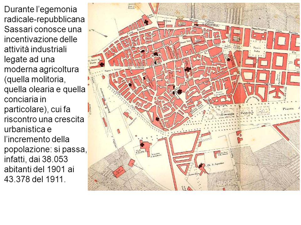 Durante l'egemonia radicale-repubblicana Sassari conosce una incentivazione delle attività industriali legate ad una moderna agricoltura (quella molitoria, quella olearia e quella conciaria in particolare), cui fa riscontro una crescita urbanistica e l'incremento della popolazione: si passa, infatti, dai 38.053 abitanti del 1901 ai 43.378 del 1911.