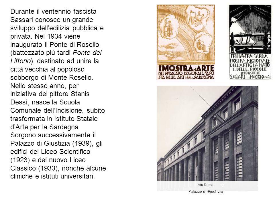 Durante il ventennio fascista Sassari conosce un grande sviluppo dell'edilizia pubblica e privata. Nel 1934 viene inaugurato il Ponte di Rosello (battezzato più tardi Ponte del Littorio), destinato ad unire la città vecchia al popoloso sobborgo di Monte Rosello.